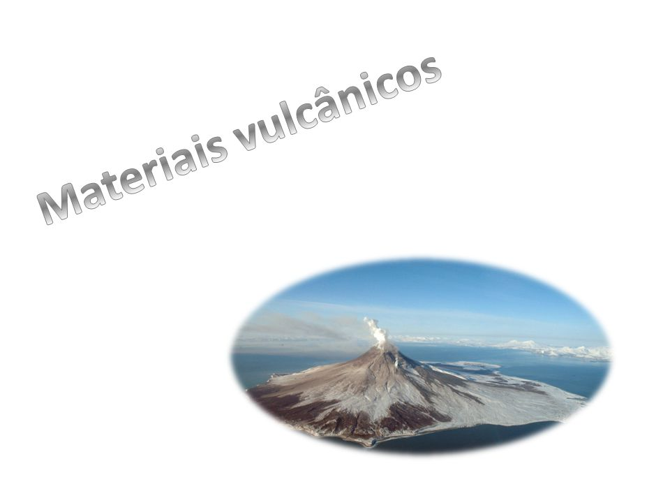 Materiais vulcânicos Materias vulcanicos liquidos gasoso e solidos