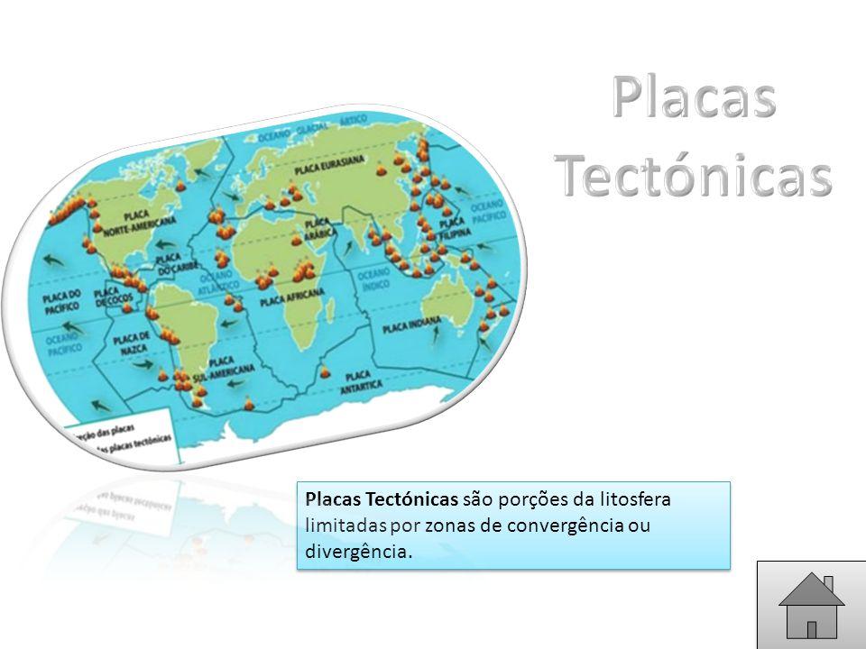 Placas Tectónicas Placas Tectónicas são porções da litosfera limitadas por zonas de convergência ou divergência.