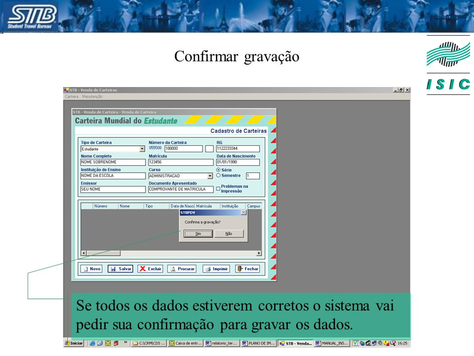 Confirmar gravação Se todos os dados estiverem corretos o sistema vai pedir sua confirmação para gravar os dados.