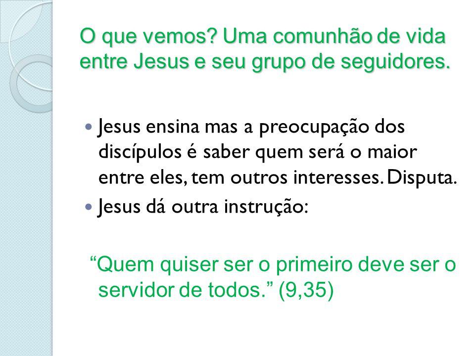 O que vemos Uma comunhão de vida entre Jesus e seu grupo de seguidores.