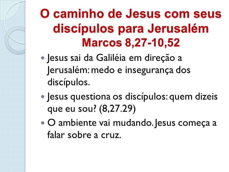 O caminho de Jesus com seus discípulos para Jerusalém Marcos 8,27-10,52