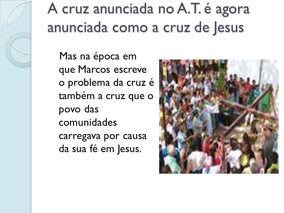 A cruz anunciada no A.T. é agora anunciada como a cruz de Jesus