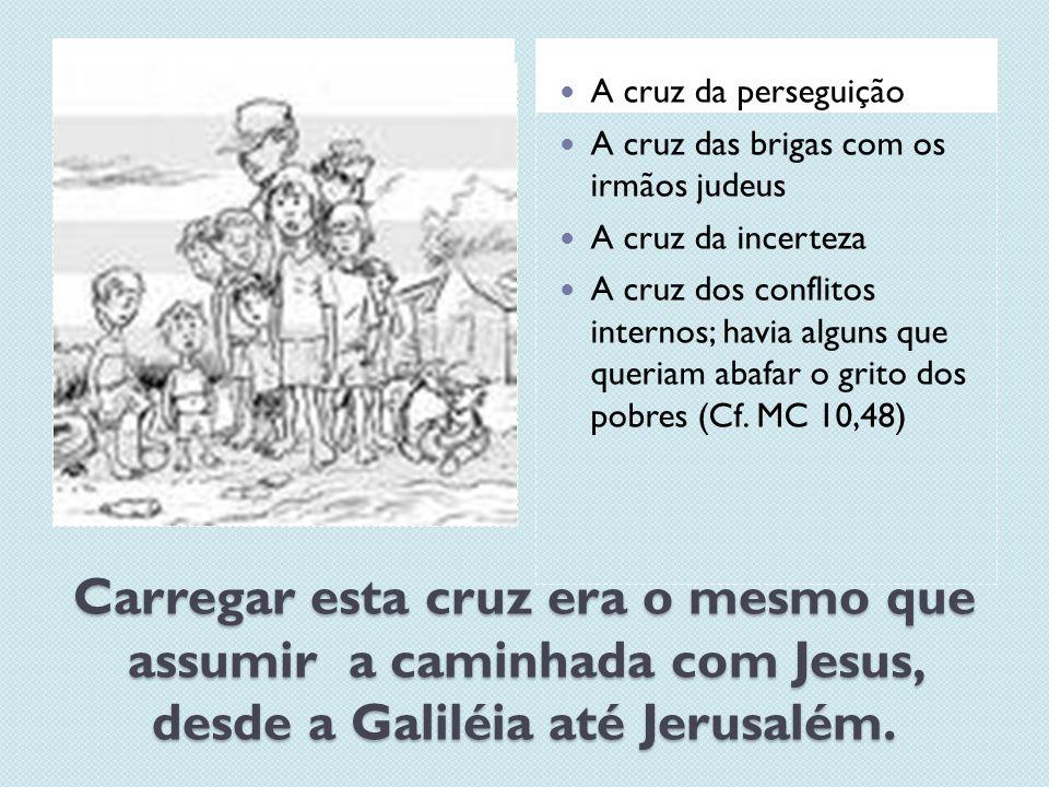 A cruz da perseguição A cruz das brigas com os irmãos judeus. A cruz da incerteza.