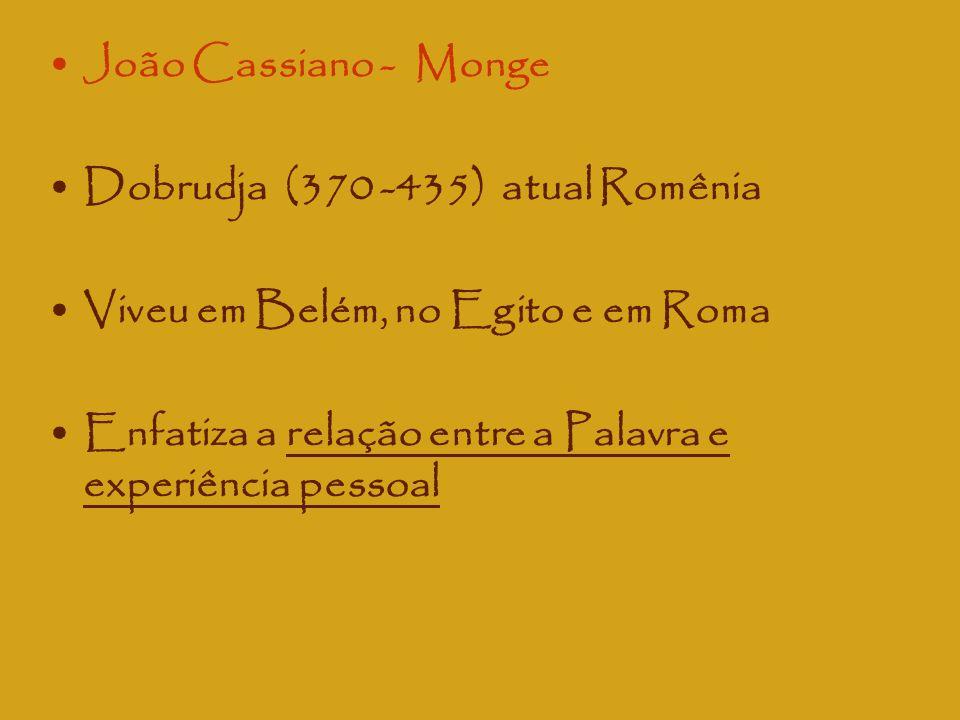João Cassiano - Monge Dobrudja (370 -435) atual Romênia. Viveu em Belém, no Egito e em Roma.