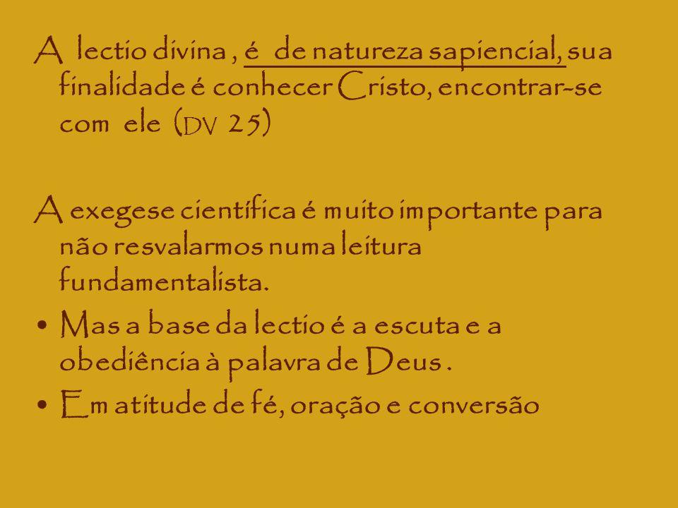 A lectio divina , é de natureza sapiencial, sua finalidade é conhecer Cristo, encontrar-se com ele (DV 25)