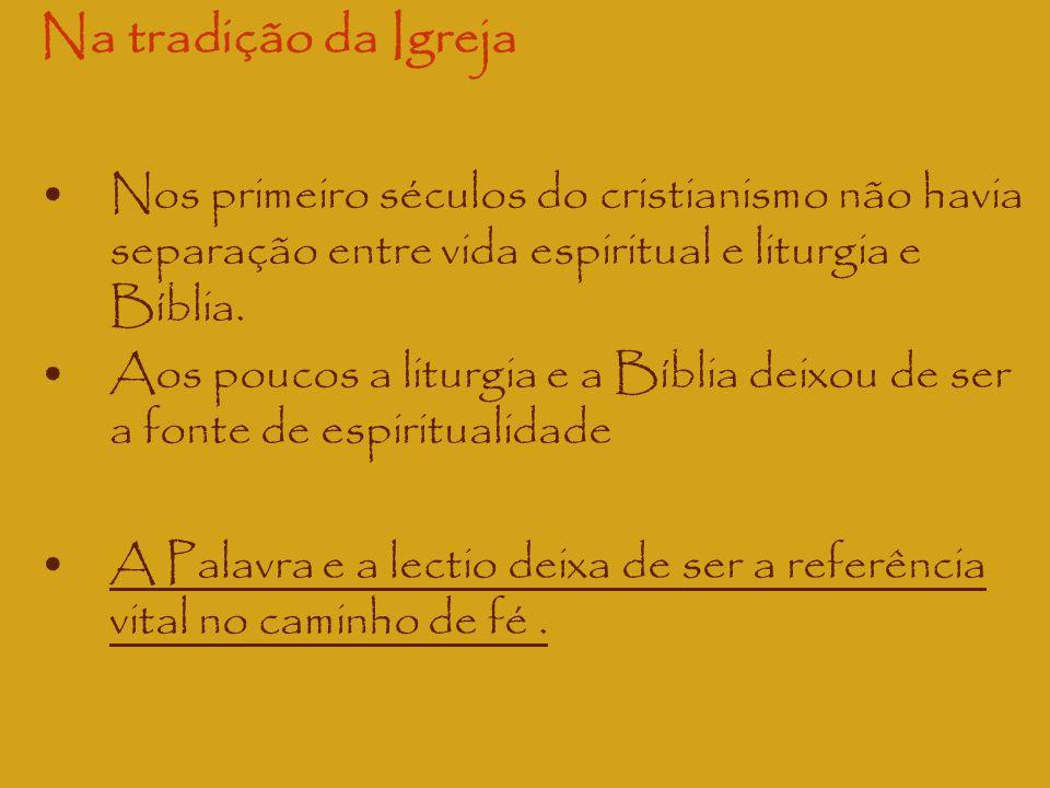 Na tradição da Igreja Nos primeiro séculos do cristianismo não havia separação entre vida espiritual e liturgia e Bíblia.