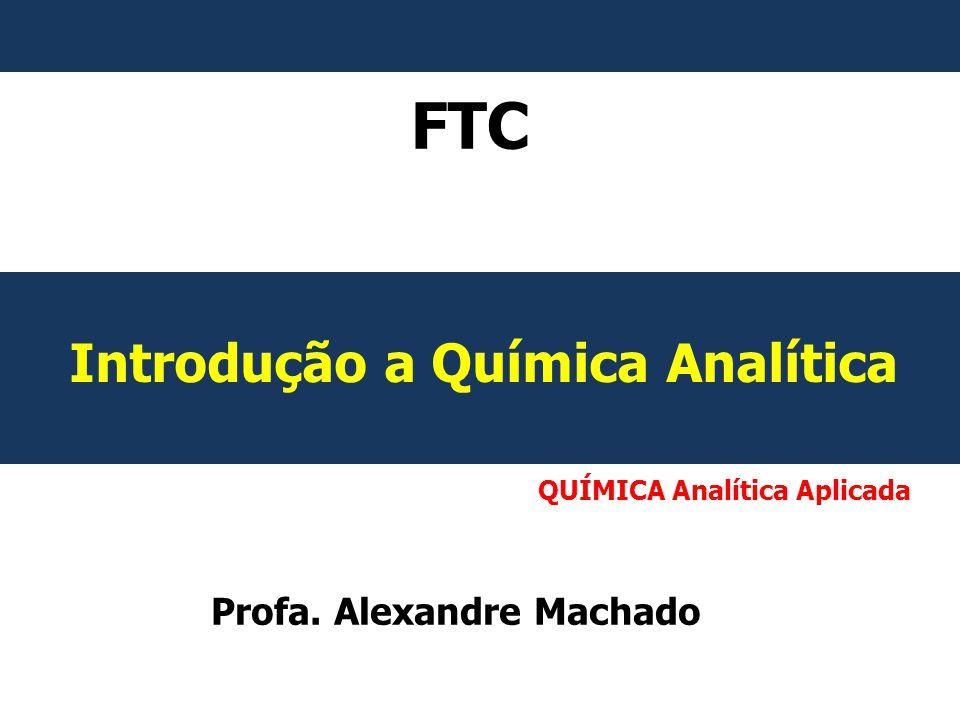 FTC Introdução a Química Analítica Profa. Alexandre Machado