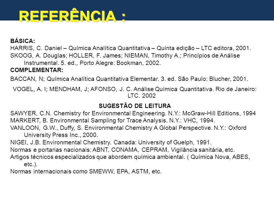 REFERÊNCIA : BÁSICA: HARRIS, C. Daniel – Química Analítica Quantitativa – Quinta edição – LTC editora, 2001.