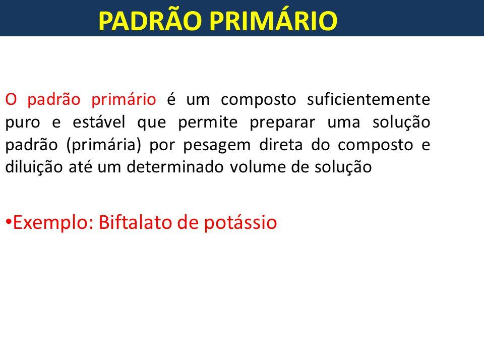 PADRÃO PRIMÁRIO Exemplo: Biftalato de potássio