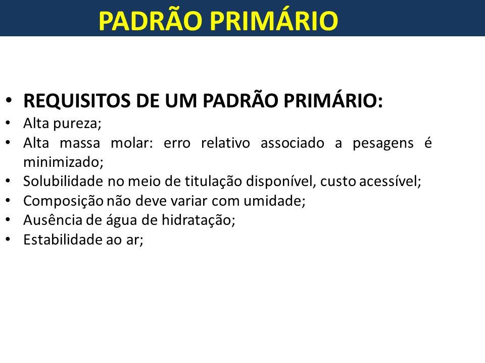 PADRÃO PRIMÁRIO REQUISITOS DE UM PADRÃO PRIMÁRIO: Alta pureza;
