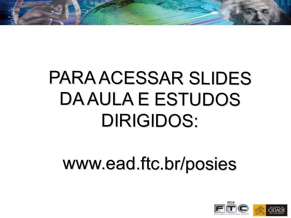 PARA ACESSAR SLIDES DA AULA E ESTUDOS DIRIGIDOS: