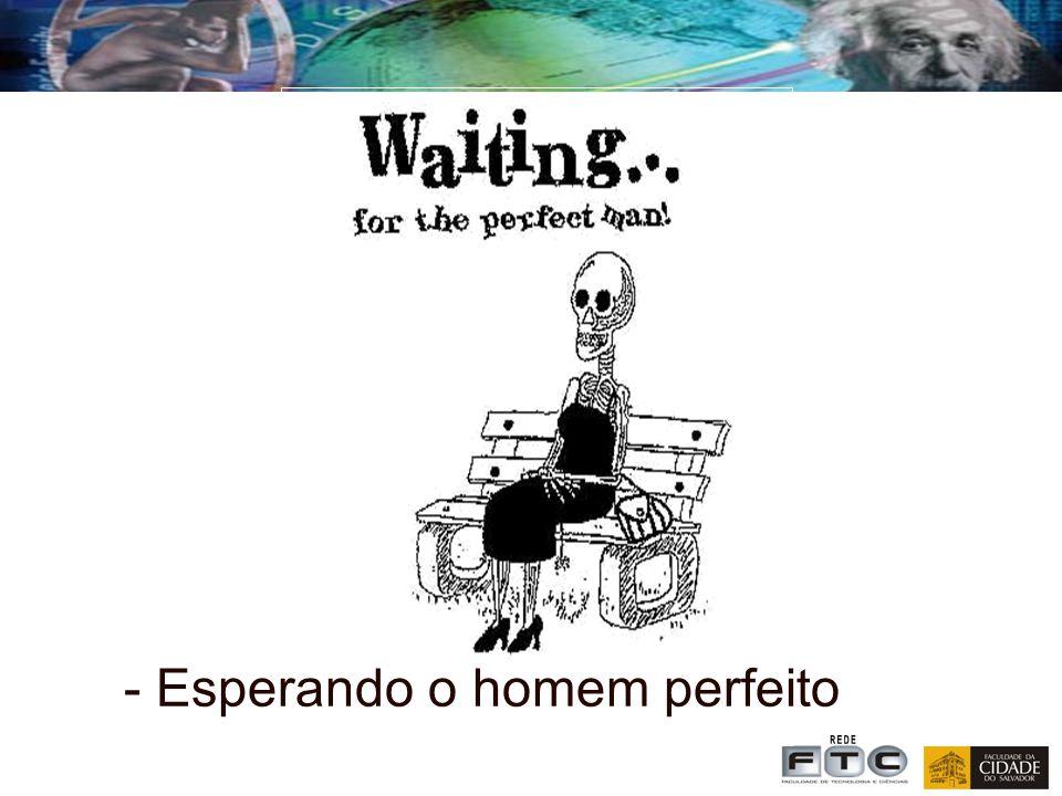 - Esperando o homem perfeito