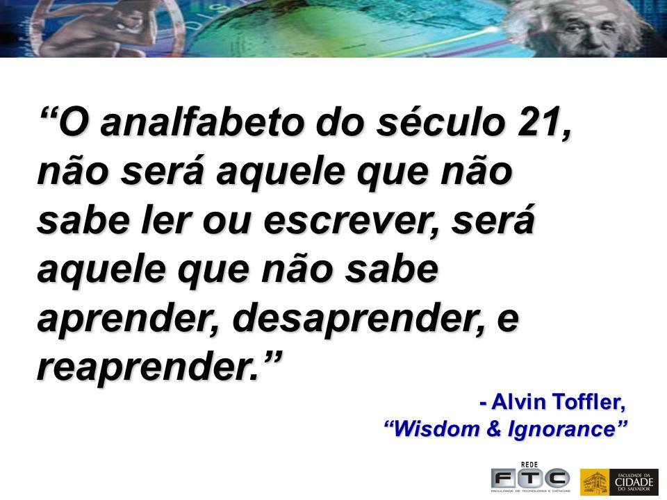 O analfabeto do século 21, não será aquele que não sabe ler ou escrever, será aquele que não sabe aprender, desaprender, e reaprender.