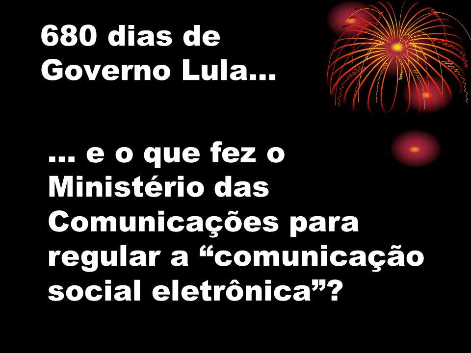680 dias de Governo Lula… … e o que fez o Ministério das Comunicações para regular a comunicação social eletrônica