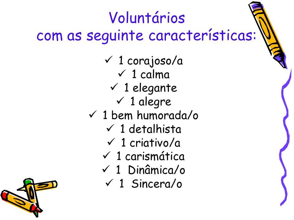 Voluntários com as seguinte características: