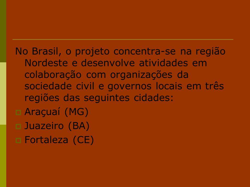No Brasil, o projeto concentra-se na região Nordeste e desenvolve atividades em colaboração com organizações da sociedade civil e governos locais em três regiões das seguintes cidades:
