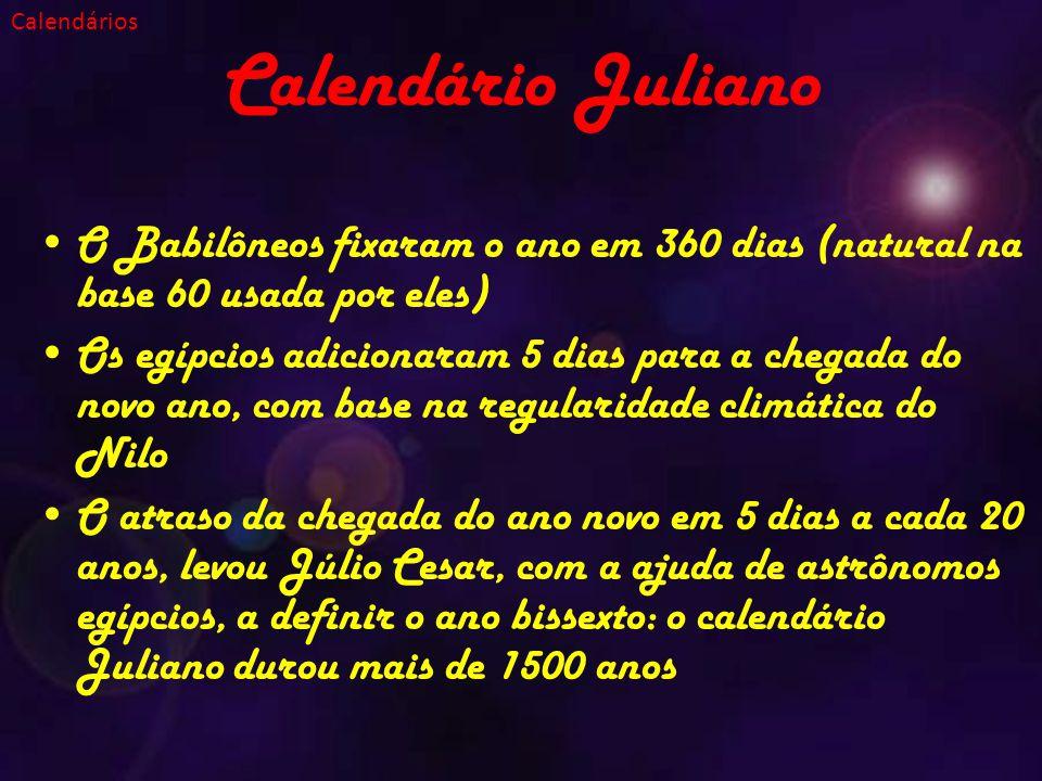 Calendários Calendário Juliano. O Babilôneos fixaram o ano em 360 dias (natural na base 60 usada por eles)