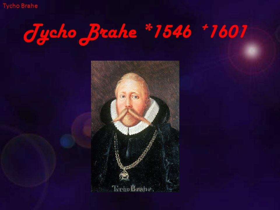 Tycho Brahe Tycho Brahe *1546 +1601