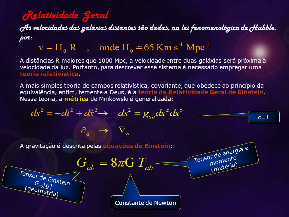 Relatividade Geral As velocidades das galáxias distantes são dadas, na lei fenomenológica de Hubble, por: