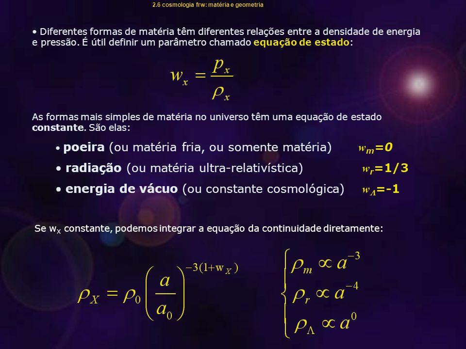 radiação (ou matéria ultra-relativística) wr=1/3