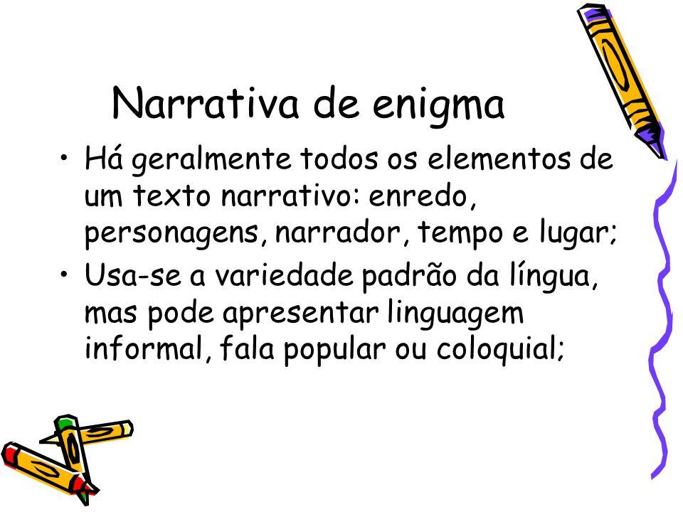Narrativa de enigma Há geralmente todos os elementos de um texto narrativo: enredo, personagens, narrador, tempo e lugar;