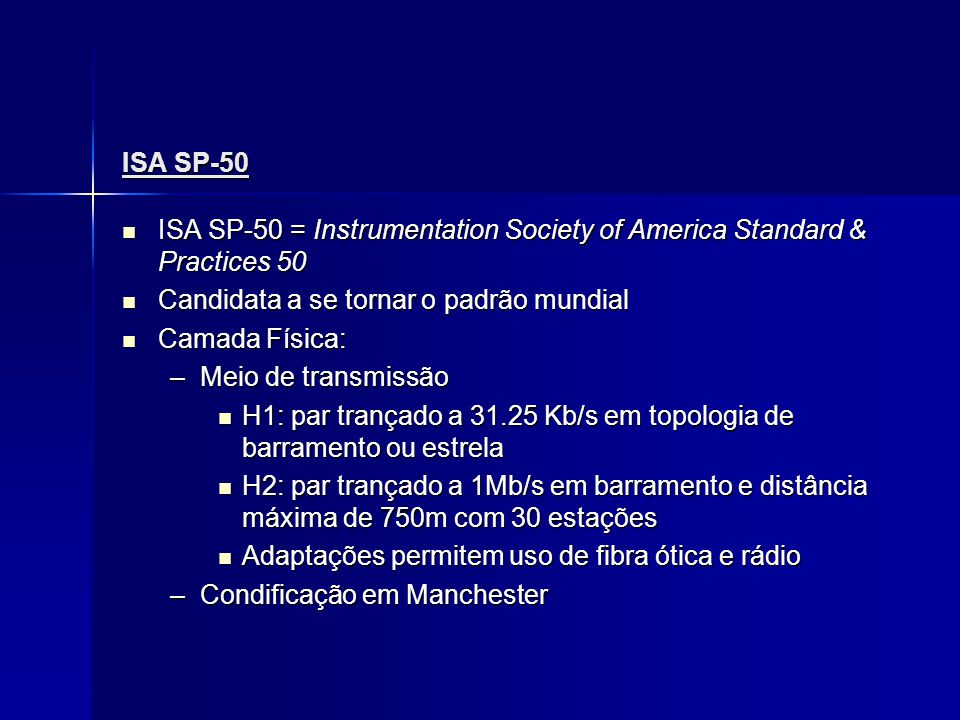 ISA SP-50 ISA SP-50 = Instrumentation Society of America Standard & Practices 50. Candidata a se tornar o padrão mundial.