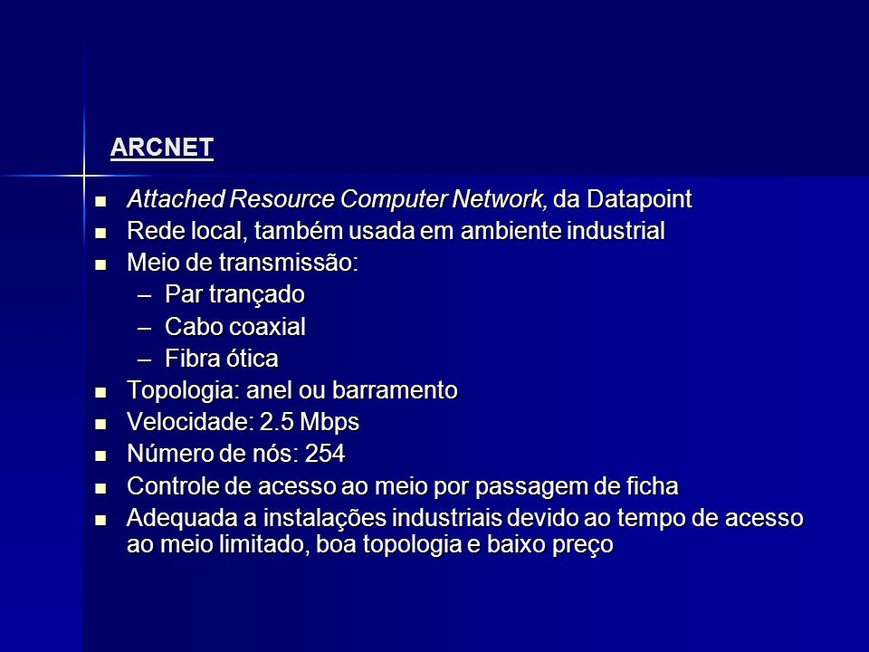 ARCNET Attached Resource Computer Network, da Datapoint. Rede local, também usada em ambiente industrial.