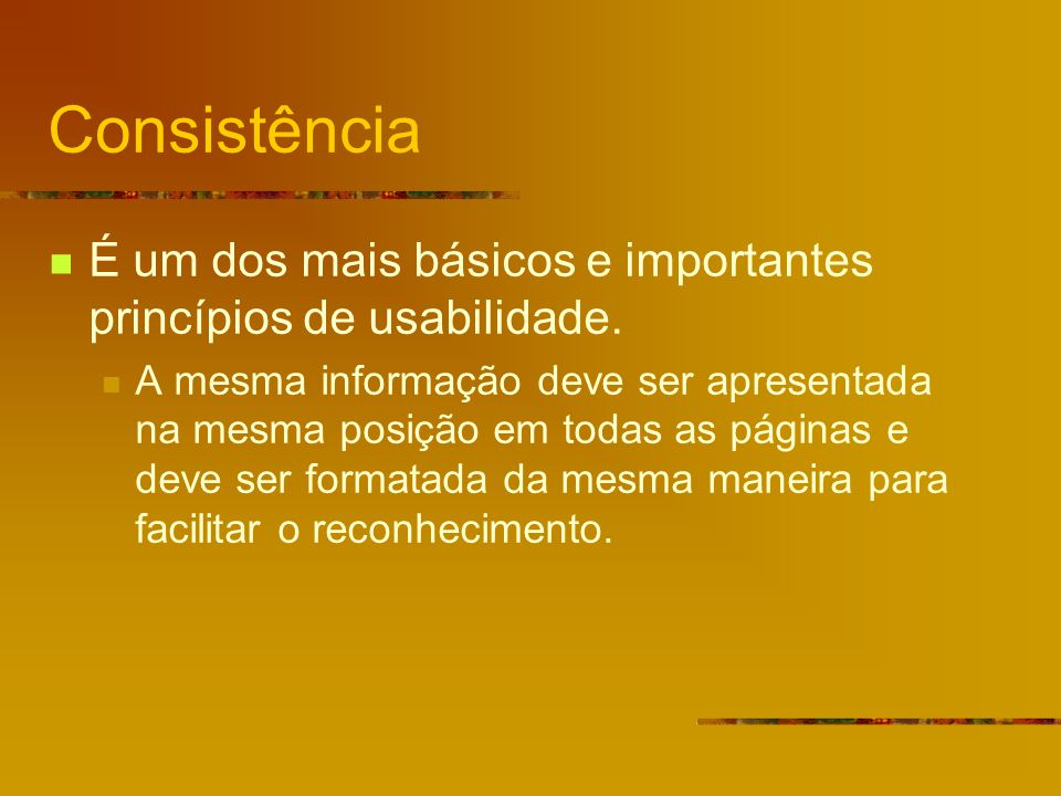 Consistência É um dos mais básicos e importantes princípios de usabilidade.