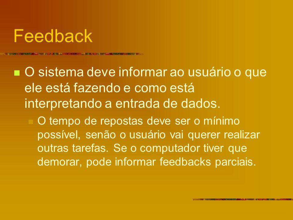Feedback O sistema deve informar ao usuário o que ele está fazendo e como está interpretando a entrada de dados.