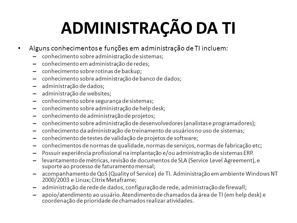 ADMINISTRAÇÃO DA TI Alguns conhecimentos e funções em administração de TI incluem: conhecimento sobre administração de sistemas;