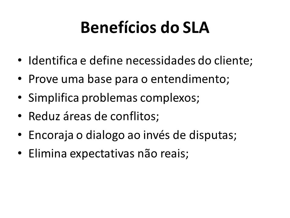 Benefícios do SLA Identifica e define necessidades do cliente;