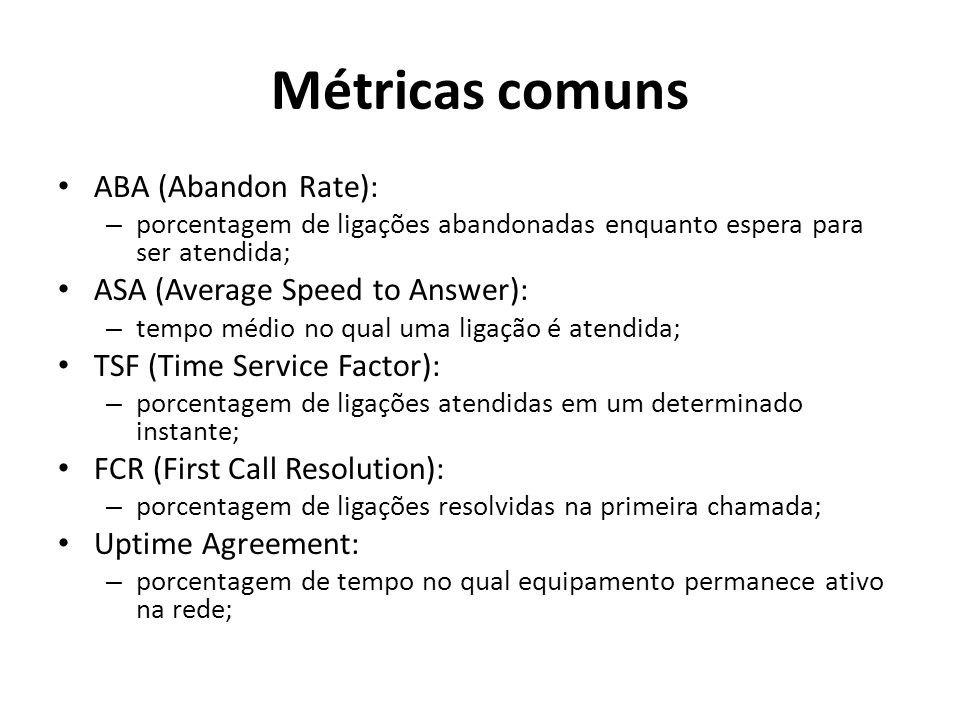 Métricas comuns ABA (Abandon Rate): ASA (Average Speed to Answer):