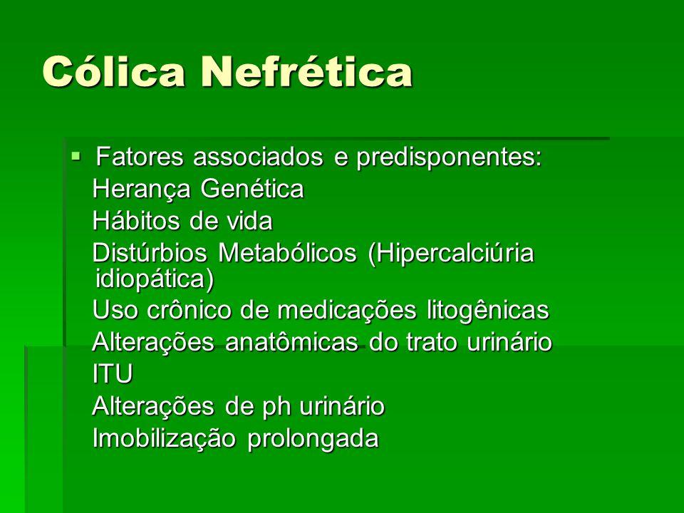 Cólica Nefrética Fatores associados e predisponentes: Herança Genética