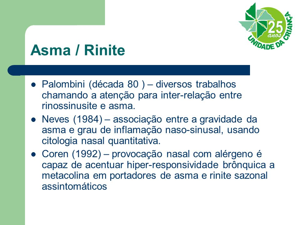 Asma / Rinite Palombini (década 80 ) – diversos trabalhos chamando a atenção para inter-relação entre rinossinusite e asma.