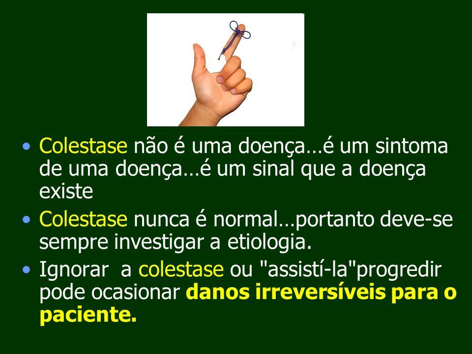 Colestase não é uma doença…é um sintoma de uma doença…é um sinal que a doença existe