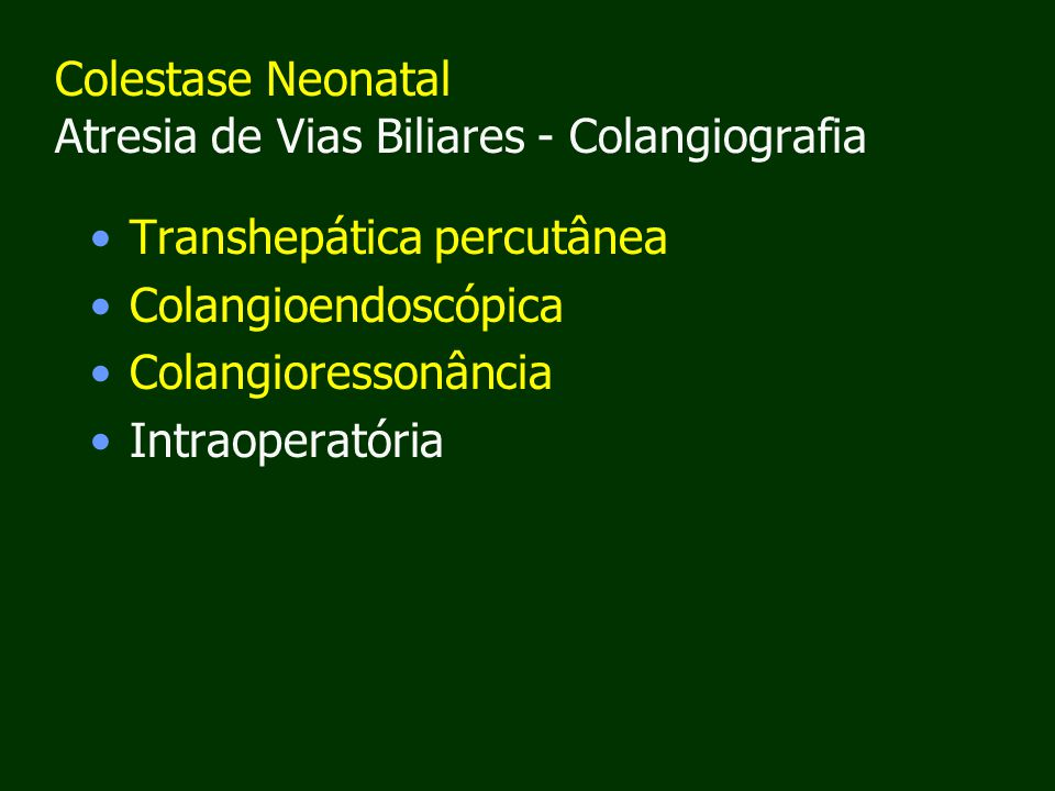 Colestase Neonatal Atresia de Vias Biliares - Colangiografia