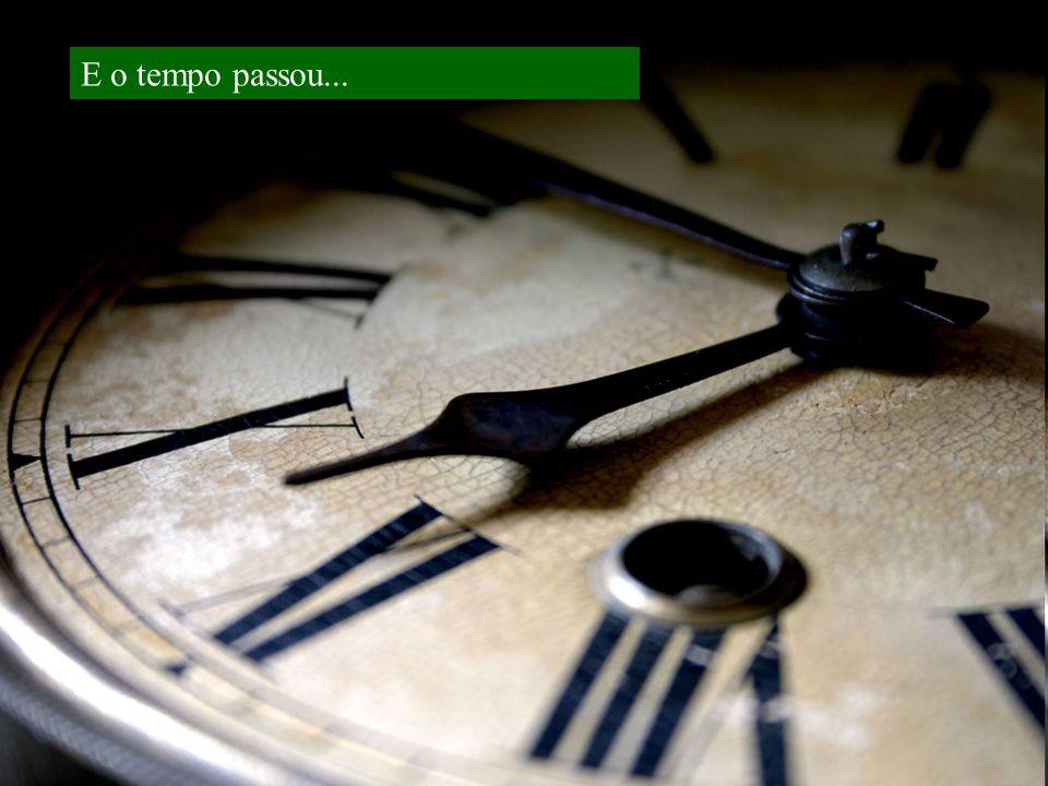 E o tempo passou...