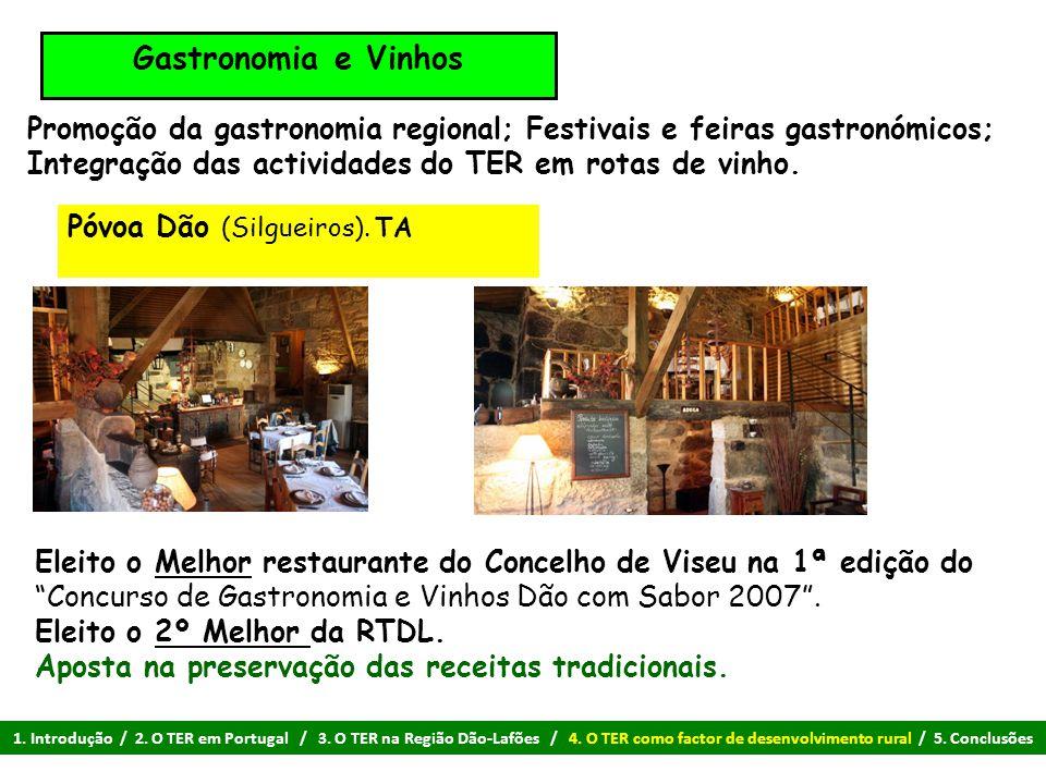 Gastronomia e Vinhos Promoção da gastronomia regional; Festivais e feiras gastronómicos; Integração das actividades do TER em rotas de vinho.