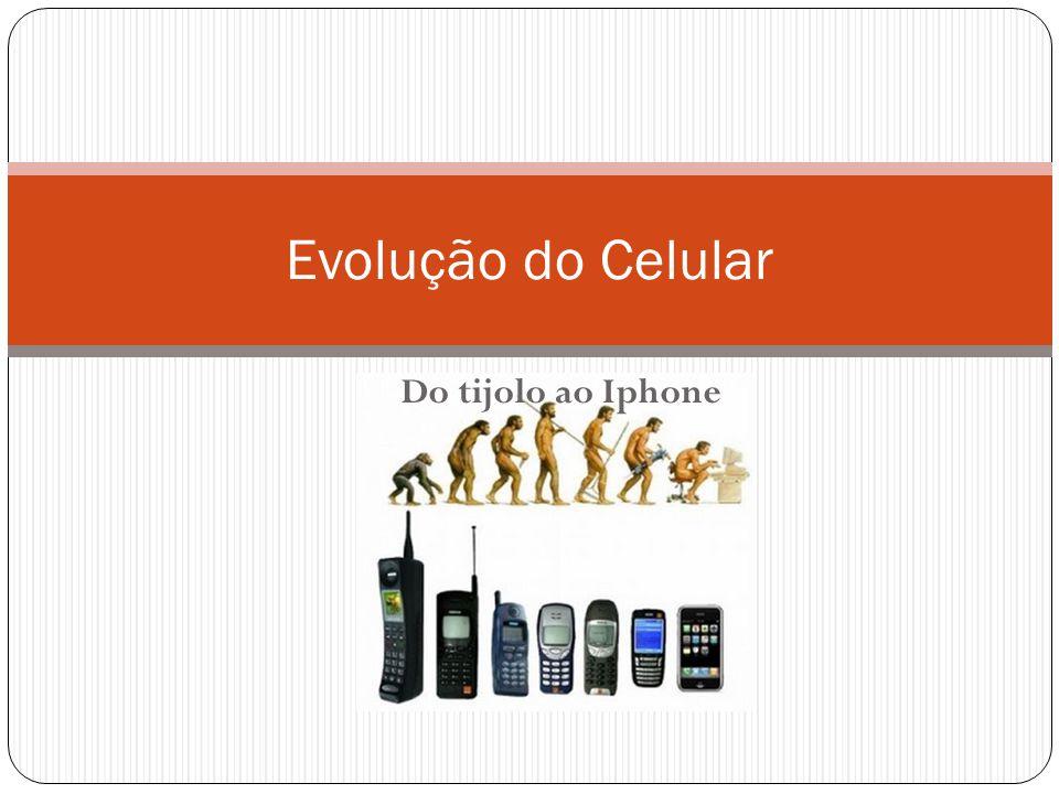 Evolução do Celular Do tijolo ao Iphone
