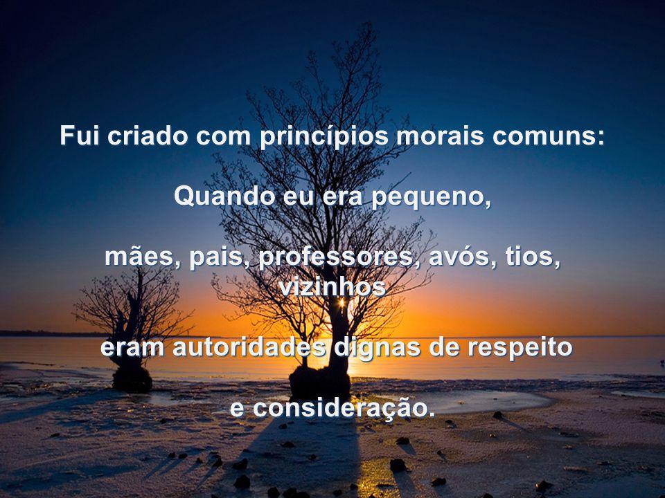 Fui criado com princípios morais comuns: Quando eu era pequeno,