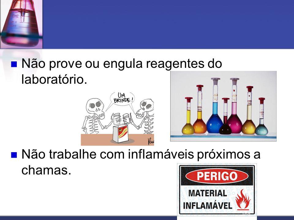 Não prove ou engula reagentes do laboratório.
