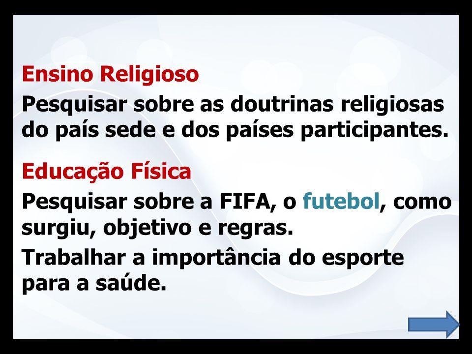 Ensino Religioso Pesquisar sobre as doutrinas religiosas do país sede e dos países participantes. Educação Física.