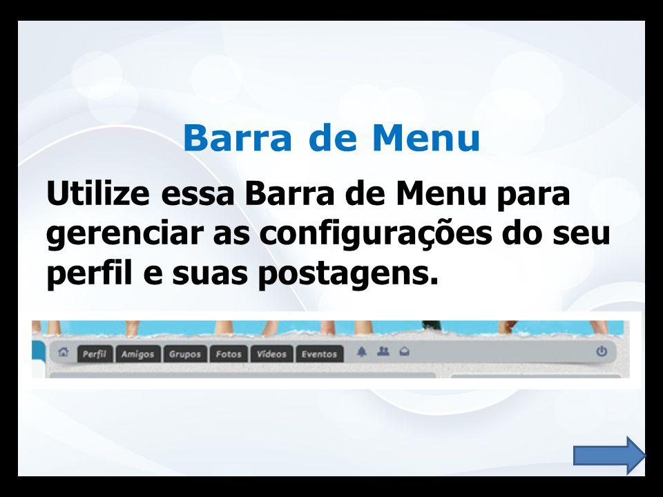 Barra de Menu Utilize essa Barra de Menu para gerenciar as configurações do seu perfil e suas postagens.
