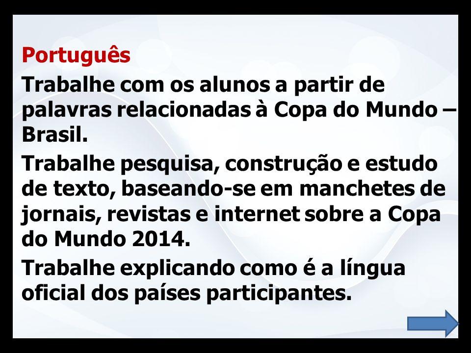 Português Trabalhe com os alunos a partir de palavras relacionadas à Copa do Mundo – Brasil.