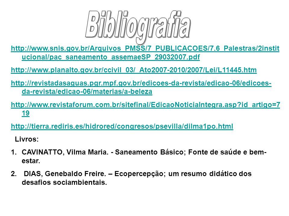 Bibliografia http://www.snis.gov.br/Arquivos_PMSS/7_PUBLICACOES/7.6_Palestras/2institucional/pac_saneamento_assemaeSP_29032007.pdf.