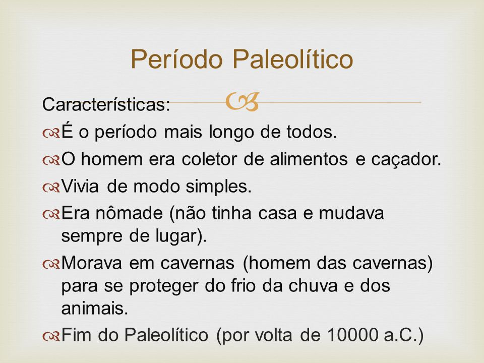 Período Paleolítico Características: É o período mais longo de todos.