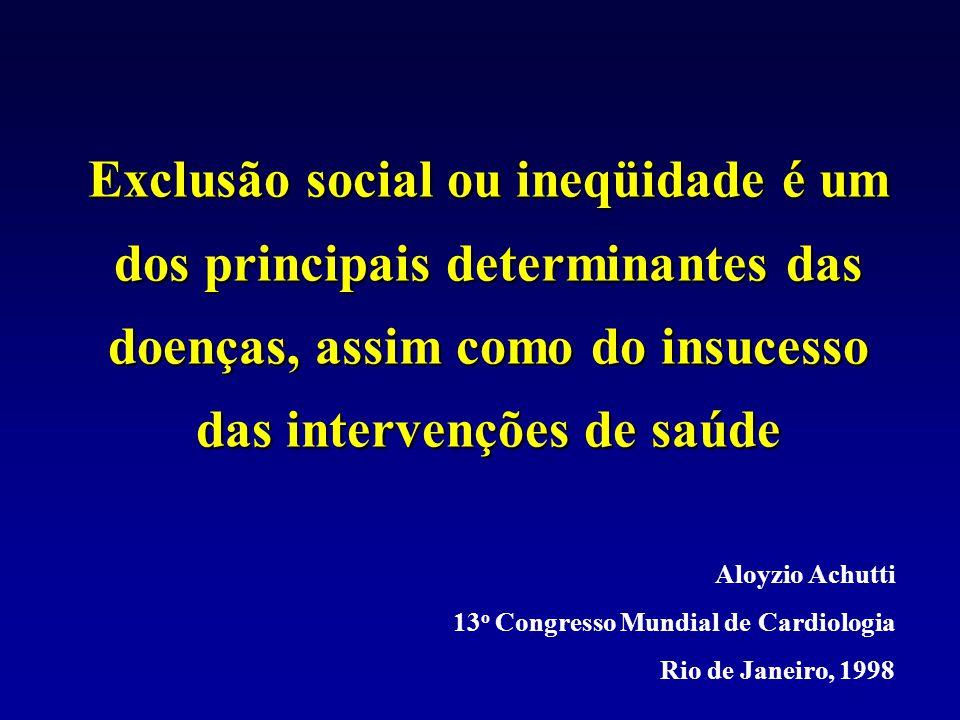 Exclusão social ou ineqüidade é um dos principais determinantes das doenças, assim como do insucesso das intervenções de saúde