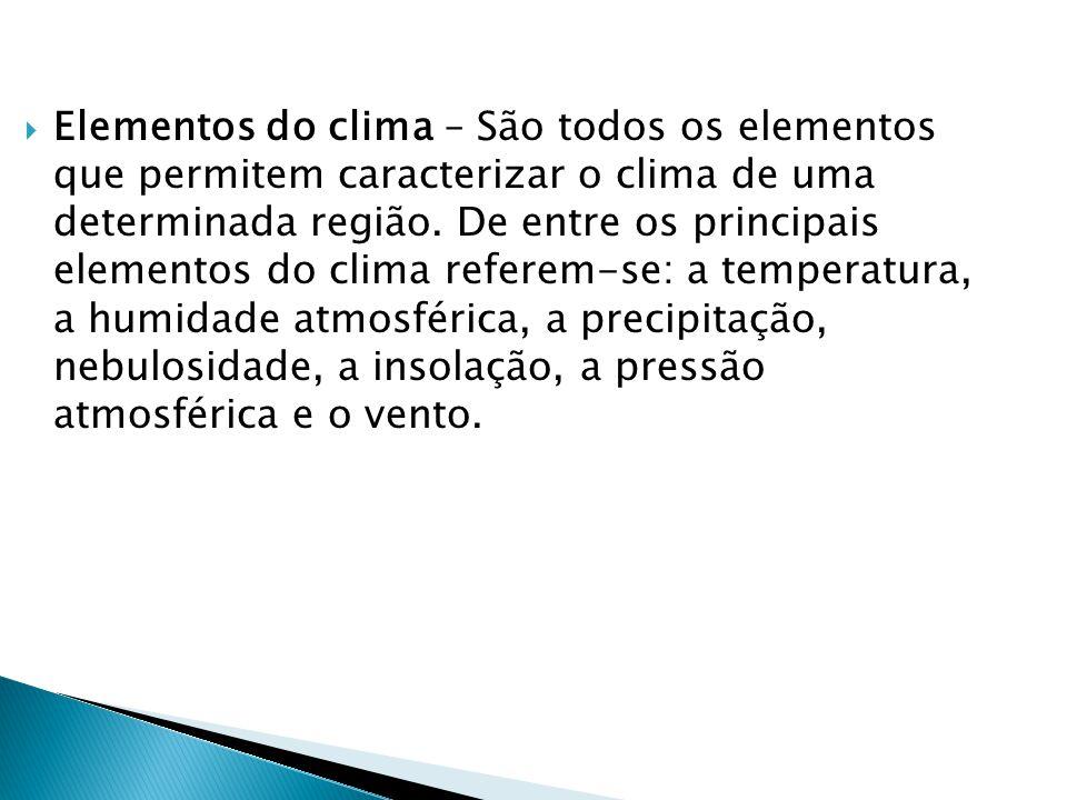 Elementos do clima – São todos os elementos que permitem caracterizar o clima de uma determinada região.