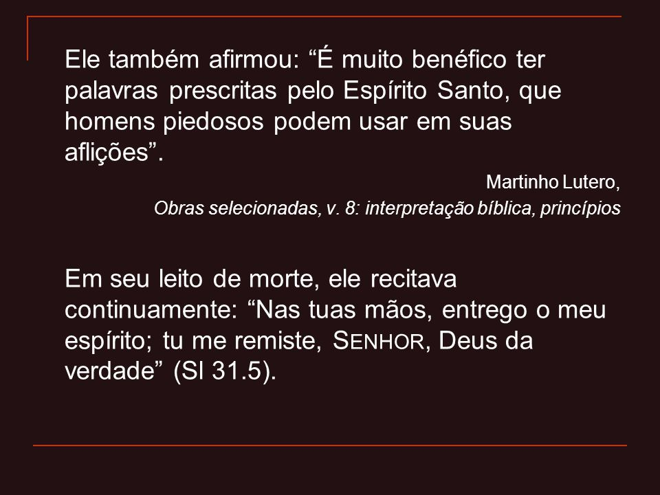 Ele também afirmou: É muito benéfico ter palavras prescritas pelo Espírito Santo, que homens piedosos podem usar em suas aflições .