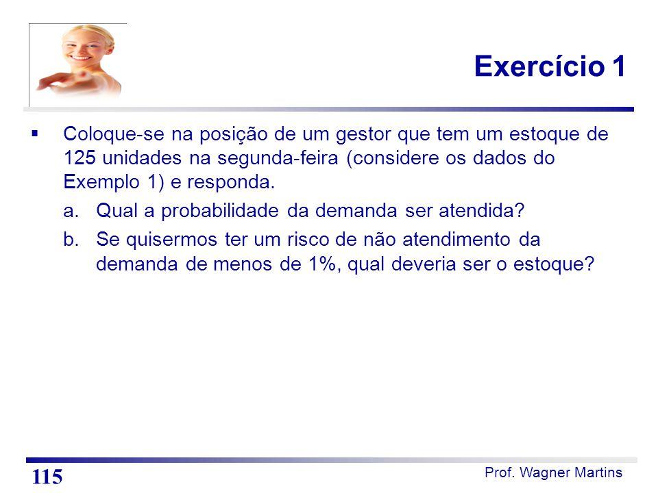 Exercício 1 Coloque-se na posição de um gestor que tem um estoque de 125 unidades na segunda-feira (considere os dados do Exemplo 1) e responda.